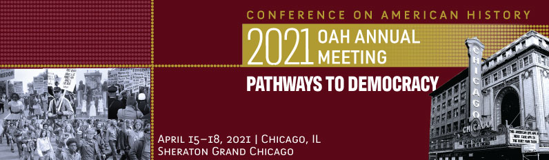 2021 OAH Annual Meeting - Pathways to Democracy, April 15-18, 2021, Sheraton Grand Chicago