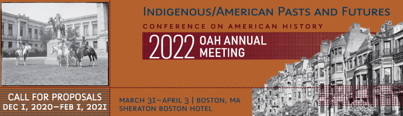 2022 OAH Annual Meeting - Call for Proposals: Indigenous/American Pasts and Futures