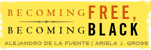Advertisement-Becoming Free, Becoming Black by Alejandro De La Fuente and Ariela J. Gross