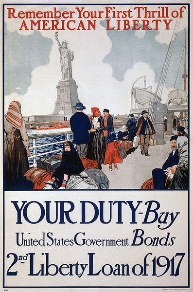 A poster from the World War 1 era with a picture of immigrants on a boat looking at the approaching Statue of Liberty with the words 'Remember Your First Thrill of American Liberty|Your Duty-Buy United States Government Bonds 2 cent Liberty Loan of 1917'